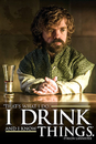 Game of Thrones - Tyrion: I Drink And I Know Things